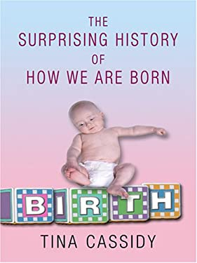 Birth: The Surprising History of How We Are Born 9780786292691