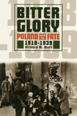 Bitter Glory: Poland and Its Fate, 1918-1939 9780781806732