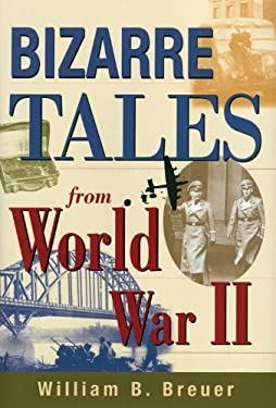 Bizarre Tales from World War II 9780785819929