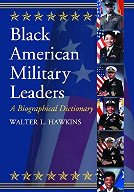 Black American Military Leaders: A Biographical Dictionary 9780786424863
