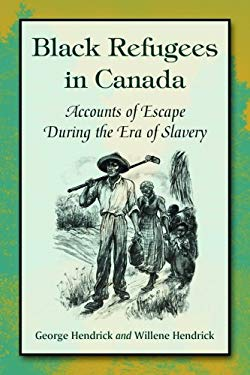 Black Refugees in Canada: Accounts of Escape During the Era of Slavery 9780786447336