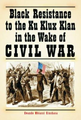 Black Resistance to the Ku Klux Klan in the Wake of Civil War 9780786424672