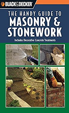 Black & Decker: The Handy Guide to Masonry & Stonework: Includes Decorative Concrete Treatments 9780785827702