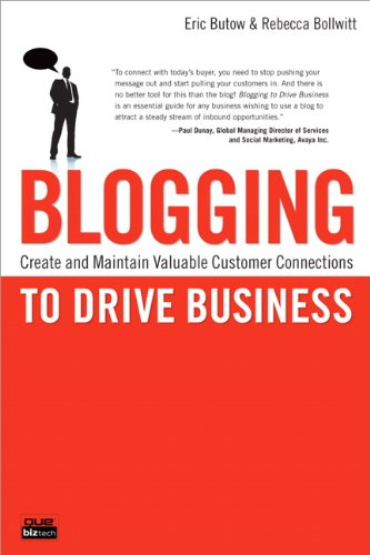 Blogging to Drive Business: Create and Maintain Valuable Customer Connections 9780789742568