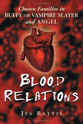 Blood Relations: Chosen Families in Buffy the Vampire Slayer and Angel 3086889