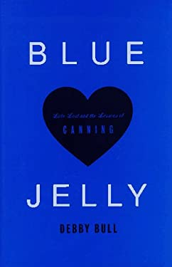 Blue Jelly : Love Lost and the Lessons of Canning