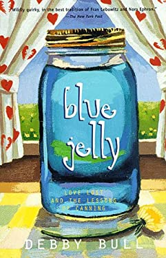 Blue Jelly: Love Lost & the Lessons of Canning 9780786883202