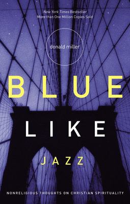 Blue Like Jazz: Nonreligious Thoughts on Christian Spirituality 9780785263708