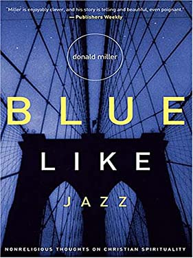 Blue Like Jazz: Nonreligious Thoughts on Christian Spirituality 9780786288434