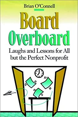 Board Overboard: Laughs and Lessons for All But the Perfect Nonprofit 9780787901790