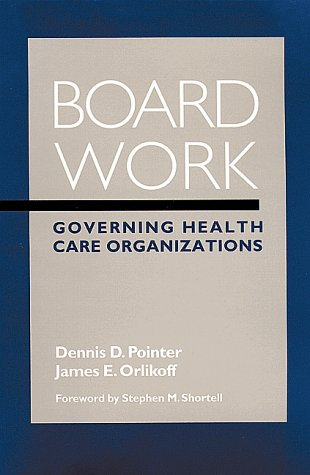Board Work: Governing Health Care Organizations 9780787942991