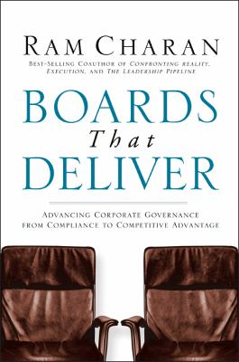 Boards That Deliver: Advancing Corporate Governance from Compliance to Competitive Advantage 9780787971397