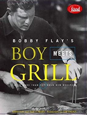 Bobby Flay's Boy Meets Grill: With More Than 125 Bold New Recipes 9780786864904