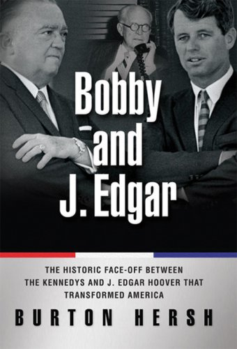 Bobby and J. Edgar: The Historic Face-Off Between the Kennedys and J. Edgar Hoover That Transformed America 9780786719822