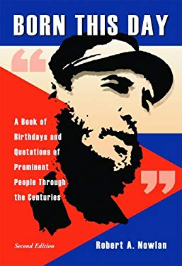 Born This Day: A Book of Birthdays and Quotations of Prominent People Through the Centuries 9780786429356