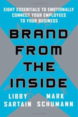 Brand from the Inside: Eight Essentials to Emotionally Connect Your Employees to Your Business 9780787981891