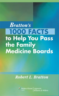 Bratton's 1000 Facts to Help You Pass the Family Medicine Boards 9780781795364