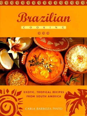 Brazilian Cooking: Exotic, Tropical Recipes from South America 9780785808886