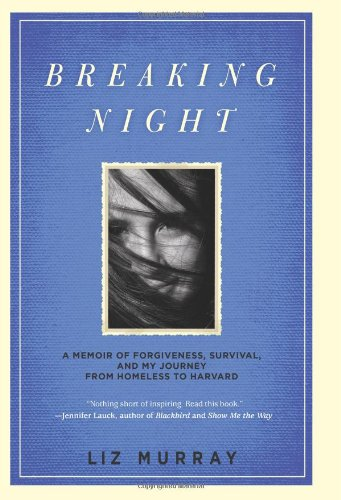 Breaking Night: A Memoir of Forgiveness, Survival, and My Journey from Homeless to Harvard 9780786868919
