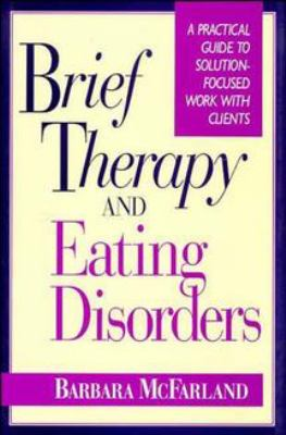 Brief Therapy and Eating Disorders: A Practical Guide to Solution-Focused Work with Clients 9780787900533