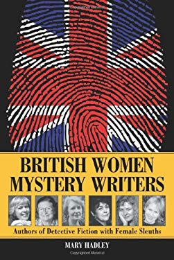 British Women Mystery Writers: Authors of Detective Fiction with Female Sleuths 9780786412426