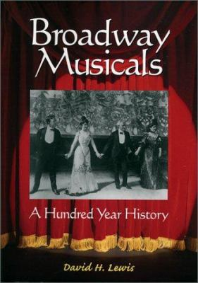 Broadway Musicals: A Hundred Year History 9780786412693