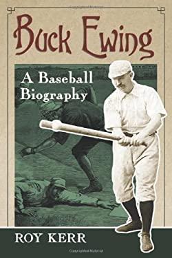 Buck Ewing: A Baseball Biography 9780786469482