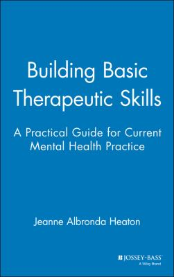 Building Basic Therapeutic Skills: A Practical Guide for Current Mental Health Practice 9780787939847