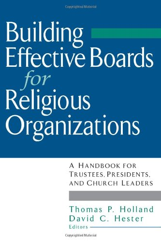 Building Effective Boards for Religious Organizations: A Handbook for Trustees, Presidents, and Church Leaders 9780787945633