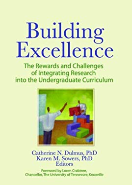 Building Excellence: The Rewards and Challenges of Integrating Research Into the Undergraduate Curriculum 9780789034410