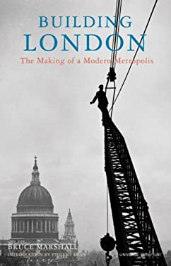 Building London: The Making of a Modern Metropolis 9780789315915