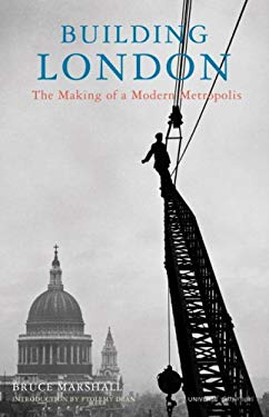 Building London: The Making of a Modern Metropolis 9780789320001