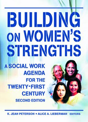 Building on Women's Strengths: A Social Work Agenda for the Twenty-First Century, Second Edition 9780789008695