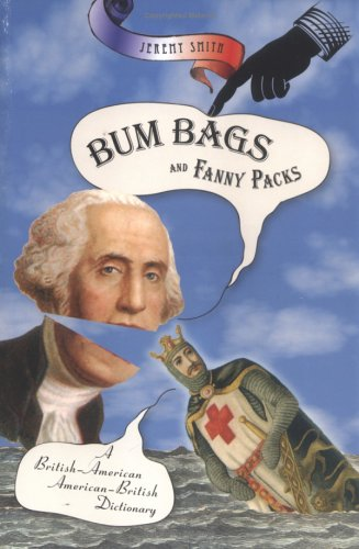 Bum Bags and Fanny Packs: A British-American American-British Dictionary 9780786717026