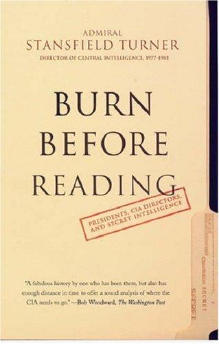 Burn Before Reading: Presidents, CIA Directors, and Secret Intelligence 9780786886661