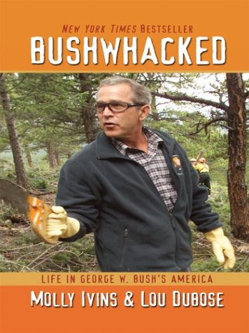 Bushwhacked: Life in George W. Bush's America 9780786262434
