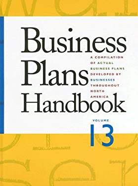 Business Plans Handbook, Volume 13: A Compilation of Actual Business Plans Developed by Businesses Throughout North America 9780787666835