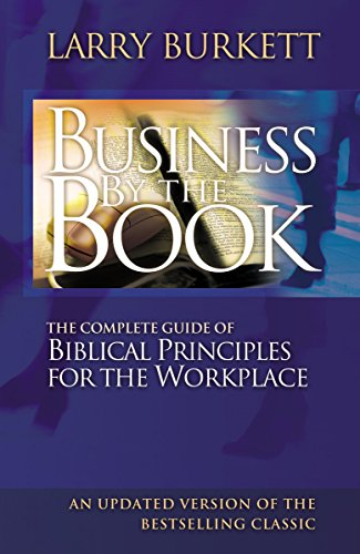Business by the Book: The Complete Guide of Biblical Principles for the Workplace 9780785287971