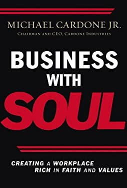 Business with Soul: Creating a Workplace Rich in Faith and Values 9780785221579