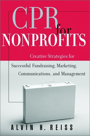 CPR for Nonprofits: Creating Strategies for Successful Fundraising, Marketing, Communications and Management 9780787952419