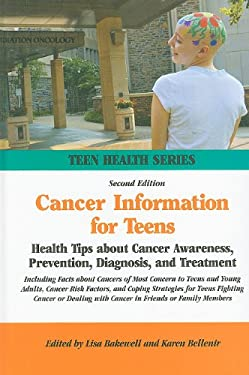 Cancer Information for Teens: Health Tips about Cancer Awareness, Prevention, Diagnosis, and Treatment Including Facts about Cancers of Most Concern 9780780810853