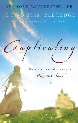 Captivating: Unveiling the Mystery of a Woman's Soul 9780785289098