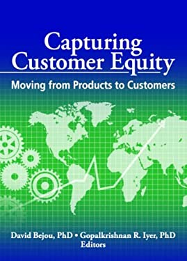 Capturing Customer Equity: Moving from Products to Customers 9780789033406