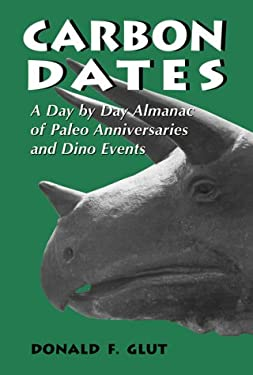 Carbon Dates: A Day by Day Almanac of Paleo Anniversaries and Dino Events 9780786405923