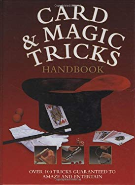 Card & Magic Tricks Handbook: Over 100 Tricks Guaranteed to Amaze and Entertain