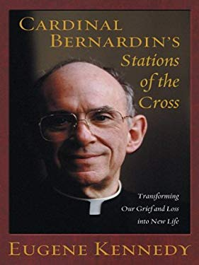 Cardinal Bernardin's Stations of the Cross: Transforming Our Grief and Loss Into New Life 9780786261819