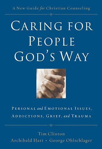 Caring for People God's Way: Personal and Emotional Issues, Addictions, Grief, and Trauma 9780785297758