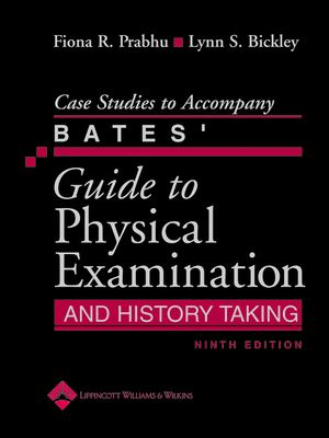 Case Studies to Accompany Bates' Guide to Physical Examination and History Taking 9780781792219