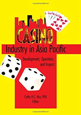 Casino Industry in Asia Pacific: Development, Operation, and Impact 9780789023452
