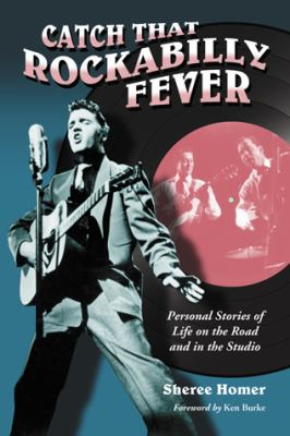 Catch That Rockabilly Fever: Personal Stories of Life on the Road and in the Studio 9780786438419
